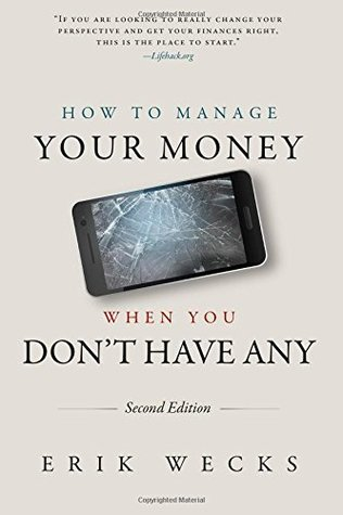 How to Manage Your Money When You Don't Have Any by Erik Wecks