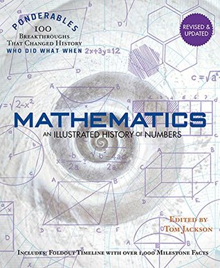 Mathematics: An Illustrated History of Numbers (Ponderables: 100 Breakthroughs that Changed History) Revised and Updated Edition