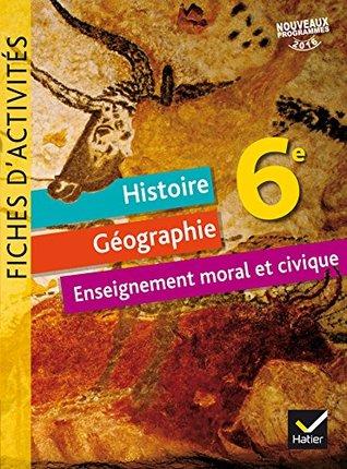 Histoire-Geographie Enseignement Moral Et Civique 6e Ed. 2016 - Fiches D'Activites