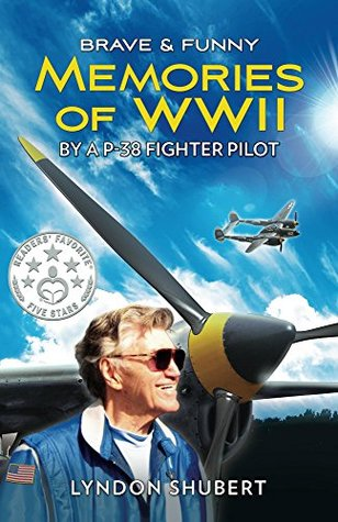 BRAVE AND FUNNY MEMORIES OF WWII: By a P-38 Fighter Pilot