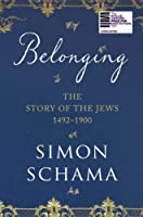 The Story of the Jews: Belonging (1492-1900) (Vol 2)