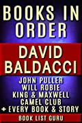 David Baldacci Books in Order: John Puller series, Will Robie series, Amos Decker series, Camel Club, King and Maxwell, Vega Jane, Shaw, Freddy & The French ... novels & nonfiction. (Series Order Book 1)