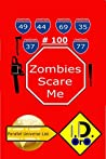 Zombies Scare Me 100 by I.D. Oro