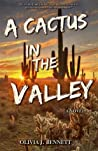 A Cactus in the Valley by Olivia J. Bennett