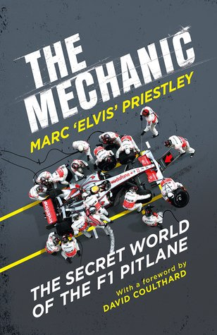 The Mechanic: The Secret World of the F1 Pitlane by Marc