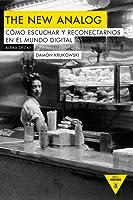 The New Analog: cómo escuchar y reconectarnos en el mundo digital