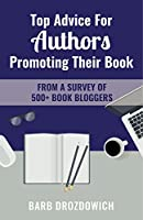 Top Advice for Authors Promoting Their Book: From a survey of 500+ book bloggers