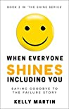 When Everyone Shines Including You: Saying Goodbye To The Failure Story