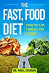 The Fast, Food Diet: How to Eat, Fast and Live Longer