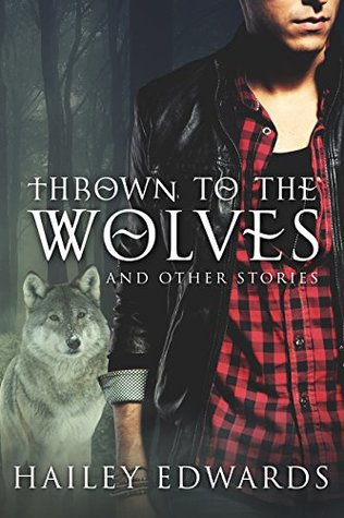 Thrown to the Wolves and Other Stories by Hailey Edwards
