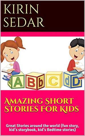 Amazing Short Stories For Kids : Great Stories around the world (fun story, kid's storybook, kid's Bedtime stories)