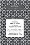 Magical Manuscripts in Early Modern Europe by Daniel Bellingradt