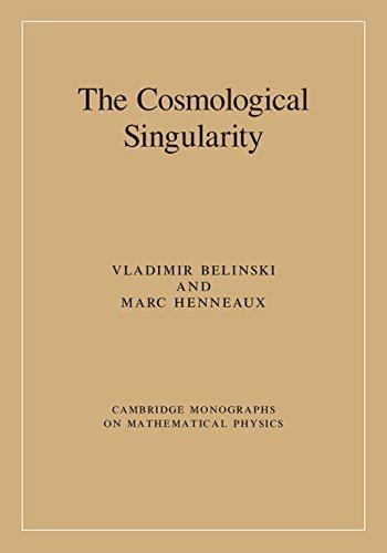 The Cosmological Singularity (Cambridge Monographs on Mathematical Physics)
