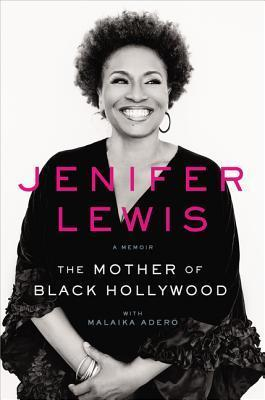 The Mother of Black Hollywood by Jenifer Lewis