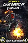 Giant Robots of Tunguska (Doc Vandal Adventures #4)
