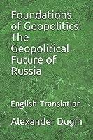 Foundations of Geopolitics: The Geopolitical Future of Russia: English Translation