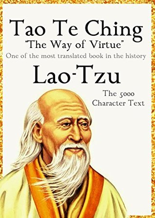 Tao Te Ching: The Way of Virtue; The 5000-Character Text; One of the most translated book in the history; Annotated