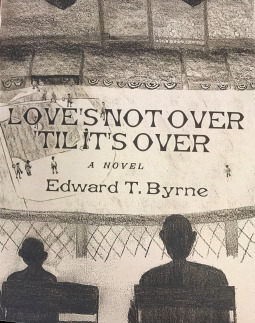 Love's Not Over 'Til It's Over by Edward T. Byrne