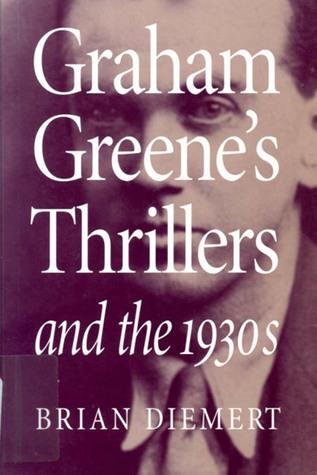 Graham Greene's Thrillers and the 1930s Brian Diemert