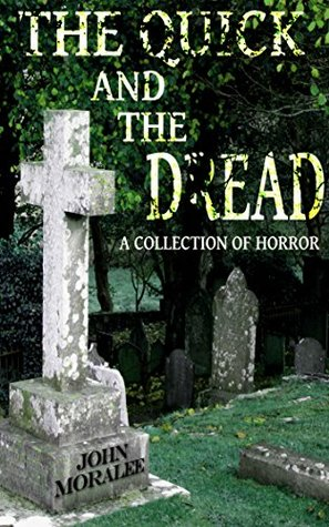 The Quick and the Dread: A Collection of Horror Stories (Tales of Horror and Dark Suspense Book 3)