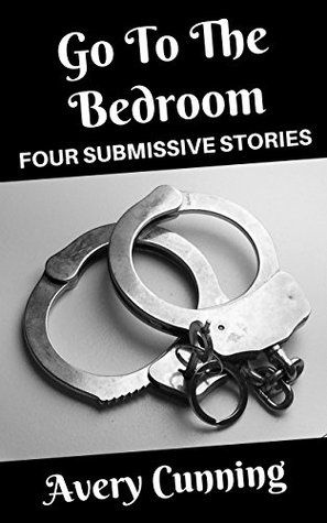 Go To The Bedroom: Four Submissive Stories