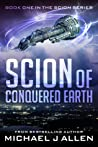 Scion of Conquered Earth (Scion #1)