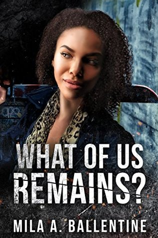 What Of Us Remains? by Mila A. Ballentine