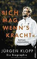 Ich mag, wenn's kracht: Jürgen Klopp. Die Biographie
