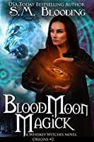 Blood Moon Magick (Whiskey Witches #2)