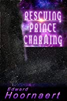 Rescuing Prince Charming (Alien Contact for Idiots, #4)