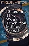 10 Lessons They Won't Teach You in Film School