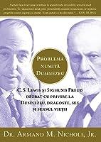 Problema numită Dumnezeu: C. S. Lewis și Sigmund Freud dezbat cu privire la Dumnezeu, dragoste, sex și sensul vieții