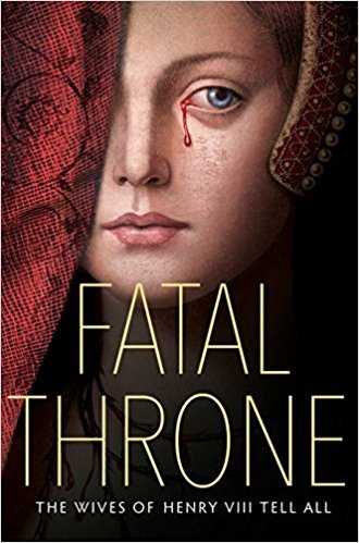 Fatal Throne The Wives of Henry VIII Tell All by Anderson M T, Fleming Candace, Donnelly Jennifer, Hemphill Stephanie