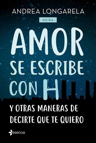 Amor se escribe con H y otras formas de decirte que te quiero