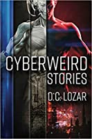 Cyberweird Stories: A Contagious Collection of Stories and Poems