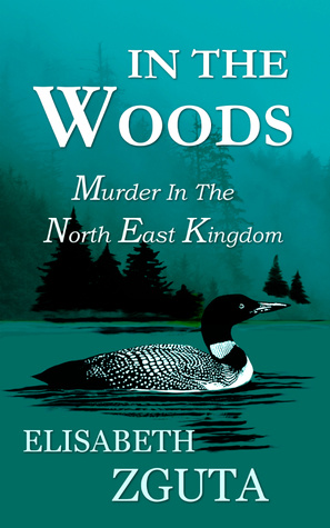 IN THE WOODS Murder In The North East Kingdom