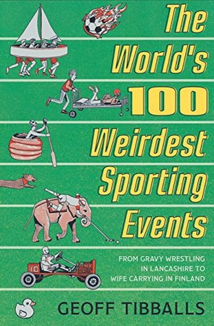 The World's 100 Weirdest Sporting Events: From Gravy Wrestling in Lancashire to Wife Carrying in Finland