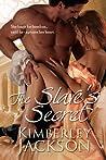 The Slave's Secret by Kimberley Jackson