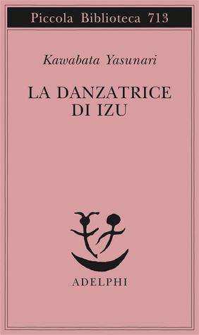 La danzatrice di Izu by Yasunari Kawabata