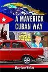 A Maverick Cuban Way by Mary Jane Walker