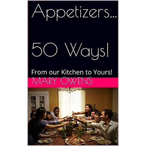 Appetizers...50 Ways!: From our Kitchen to Yours! by Mary Owens