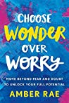 Book cover for Choose Wonder Over Worry: Move Beyond Fear and Doubt to Unlock Your Full Potential