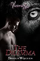 The Dilemma (Sirius Wolves, #5)