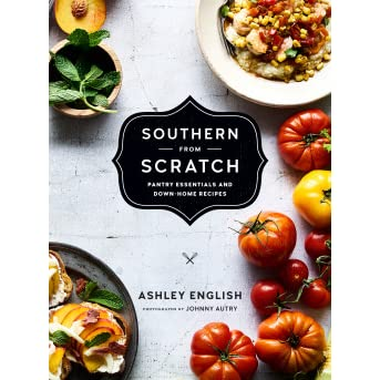 Southern from scratch pantry essentials and down home recipes by southern from scratch pantry essentials and down home recipes by ashley english forumfinder Image collections