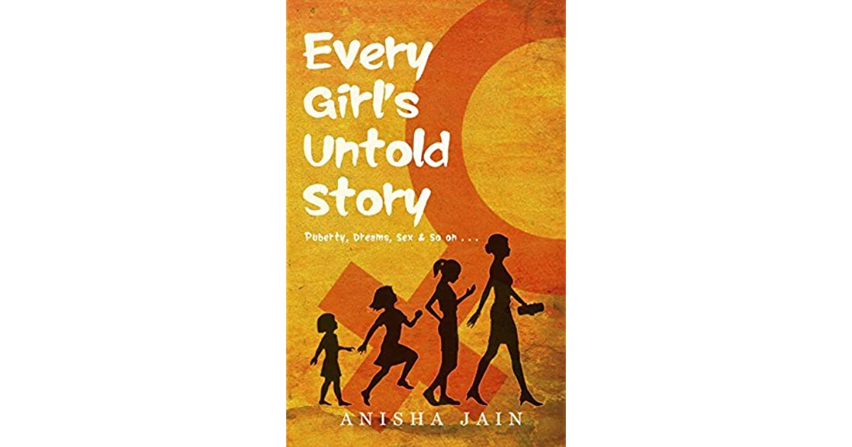 Every Girl's Untold Story: Puberty, Dreams, Sex & So on    by Anisha