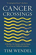 Cancer Crossings: A Brother, His Doctors, and the Quest for a Cure to Childhood Leukemia