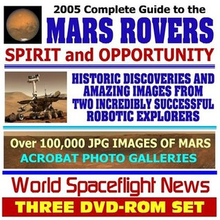 2005 Complete Guide to the Mars Rovers, Spirit and Opportunity, NASA Mars Exploration Rovers, Historic Discoveries and Amazing Images from Two ... 100,000 Images of Mars (Three DVD-ROM Set)