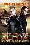 Return to Alpha (Beta-Earth Chronicles #6)