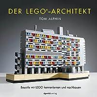 Der LEGO®-Architekt: Baustile mit LEGO kennenlernen und nachbauen