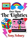 Once Upon The Eighties: A Pop Art Novel